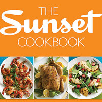 The Sunset Cookbook: Fresh, Flavorful Recipes for the Way You Cook Today