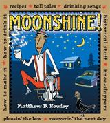 Moonshine!: Recipes * Tall Tales * Drinking Songs * Historical Stuff * Knee-Slappers * How to Make It * How to Drink It * Pleasin the Law * Recoverin the Next Day 