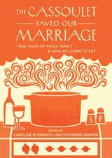 The Cassoulet Saved Our Marriage: True Tales of Food, Family, and How We Learned to Eat