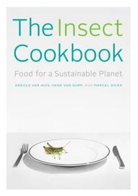 The Insect Cookbook: Food for a Sustainable Planet